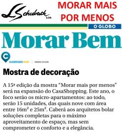 Veículo e Data link MORAR MAIS POR MENOS no site ANNA RAMALHO em 5 de junho de 2018 https://www.annaramalho.com.br/15a-morar-mais-por-menos/ MORAR MAIS POR MENOS no site AS ARQUITETAS em 5 de junho de 2018 http://www.asarquitetasonline.com.br/brunch-de-largada-do-morar-mais-2018/ MORAR MAIS POR MENOS no site VISÃO DA MODA em 5 de junho de 2018 http://visaodamoda.com.br/novidades/brunch-nesta-sexta-feira-morar-mais-por-menos-na-expansao-do-casashopping/ MORAR MAIS POR MENOS no site DELOOX em 6 de junho de 2018 http://deloox.com.br/posts/decoracao/6123/Morar-Mais-Por-Menos-volta-com-48-ambientes-e-vista-privilegiada-da-Barra MORAR MAIS POR MENOS no site LU LACERDA em 08 de junho de 2018 http://lulacerda.ig.com.br/morar-mais-por-menos-uma-previa-do-evento-de-decoracao/ MORAR MAIS POR MENOS no site ANNA RAMALHO em 8 de junho de 2018 https://www.annaramalho.com.br/brunch-apresenta-o-morar-mais-por-menos-no-rio/ MORAR MAIS POR MENOS no site VISÃO DA MODA em 31 de julho de 2018 http://visaodamoda.com.br/novidades/morar-mais-rio-inaugura-edicao-comemorativa-de-15-anos/ MORAR MAIS POR MENOS no site A Folha do Bosque em 31 de julho de 2018 http://www.afolhadobosque.net/single-post/2018/07/31/15%C2%AA-edi%C3%A7%C3%A3o-carioca-da-Morar-Mais-por-Menos-acontece-no-CasaShopping MORAR MAIS POR MENOS no site DELOOX em 3 de agosto de 2018 http://www.deloox.com.br/posts/eventos/6314/15a-edicao-da-Morar-Mais-por-Menos-e-inaugurada-no-CasaShopping MORAR MAIS POR MENOS no site Alessandro Monteiro em 3 de agosto de 2018 http://alessandromonteiro.online/2018/08/familia-schuback-inauguram-novo-espaco-no-casashopping/ MORAR MAIS POR MENOS no site da revista CASA CLAUDIA em 3 de agosto de 2018 https://casaclaudia.abril.com.br/agenda-casa-claudia/evento-de-decoracao-ambientes-assinados-pecas-de-design-no-rj/ MORAR MAIS POR MENOS no site LU LACERDA em 3 de agosto de 2018 http://lulacerda.ig.com.br/casashopping-os-prazeres-da-decoracao-e-do-pedro-benoliel/ MORAR MAIS POR MENOS no site Zé Ronaldo